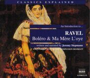 Classics Explained - Ravel - Bolero And Ma Mere L'Oye - - /  Cd 2
