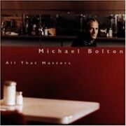 Michael Bolton - All That Matters /  Cd 1