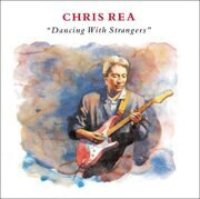 Chris Rea - Dancing With Strangers /  Cd 1