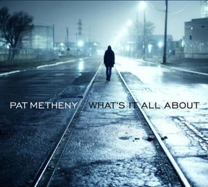 Pat Metheny - What'S It All About /  Cd 1