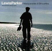 Lewis Parker  - Masquarades And Silhouettes /  Cd 1