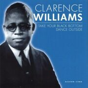 Clarence Willams - Take Your Black Bottom Dance Outside /  Cd 1