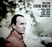 Ferenc Nemeth - Night Songs Feat. John Patitucci /  Cd 1