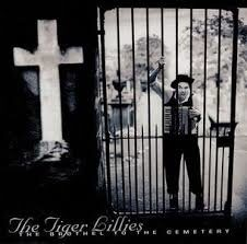 Tiger Lillies                  - Brothel To The Cemetary.  /  Cd 1  Ruffs Import
