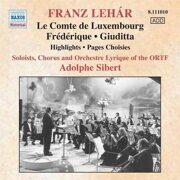 Lehar - Le Comte De Luxembourg / Frederique / Giuditta -   /  Cd 1  (Excerpts) (Ortf, Sibert) (1966-1980) (Historical Recordings)  Naxos Germany