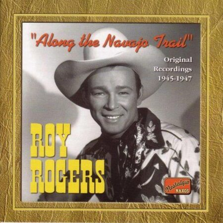 Roy Rogers - Along The Navajo Trail (1945-1947)  /  Cd 1  Naxos Import